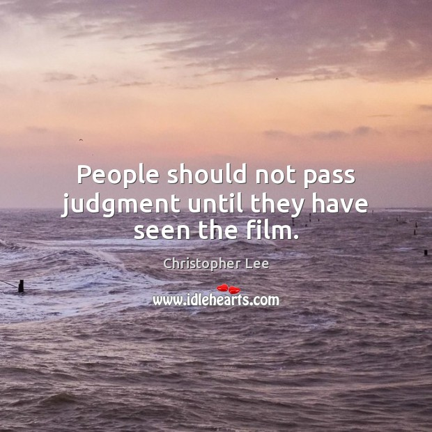 People should not pass judgment until they have seen the film. Image