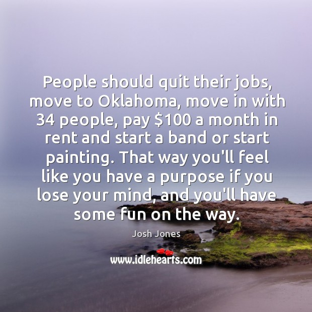 People should quit their jobs, move to Oklahoma, move in with 34 people, Image