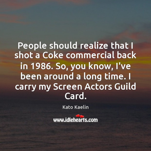 People should realize that I shot a Coke commercial back in 1986. So, Kato Kaelin Picture Quote