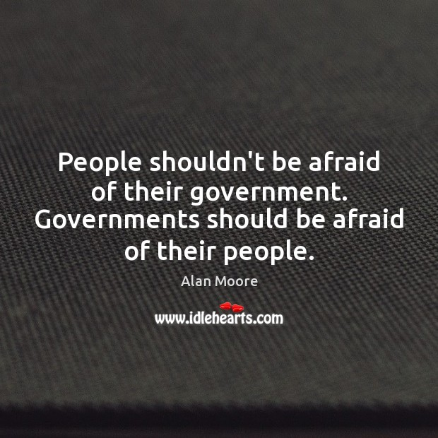 Image, People shouldn't be afraid of their government. Governments should be afraid of
