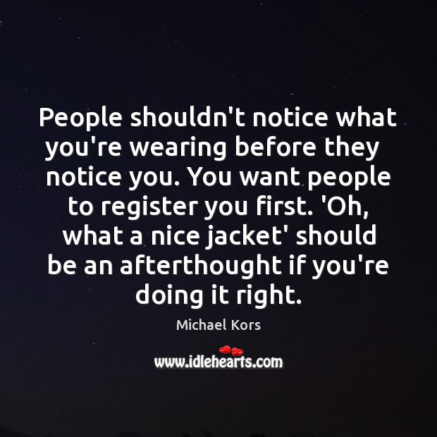 People shouldn't notice what you're wearing before they   notice you. You want Image