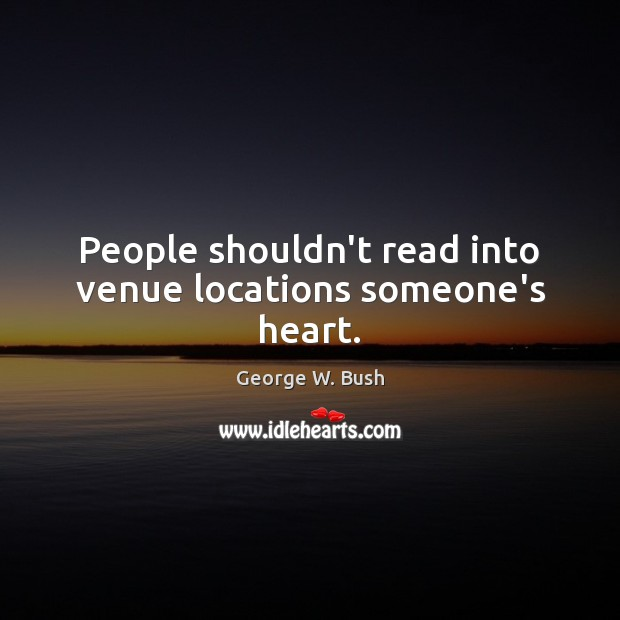 Image, People shouldn't read into venue locations someone's heart.