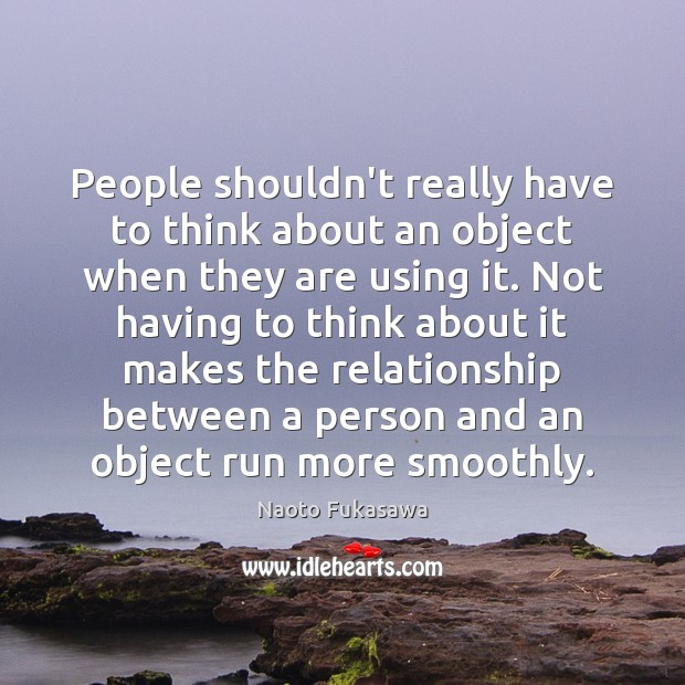 Image, People shouldn't really have to think about an object when they are