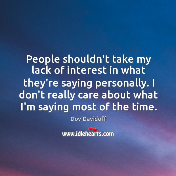 Image, People shouldn't take my lack of interest in what they're saying personally.