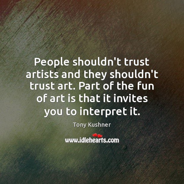 People shouldn't trust artists and they shouldn't trust art. Part of the Image