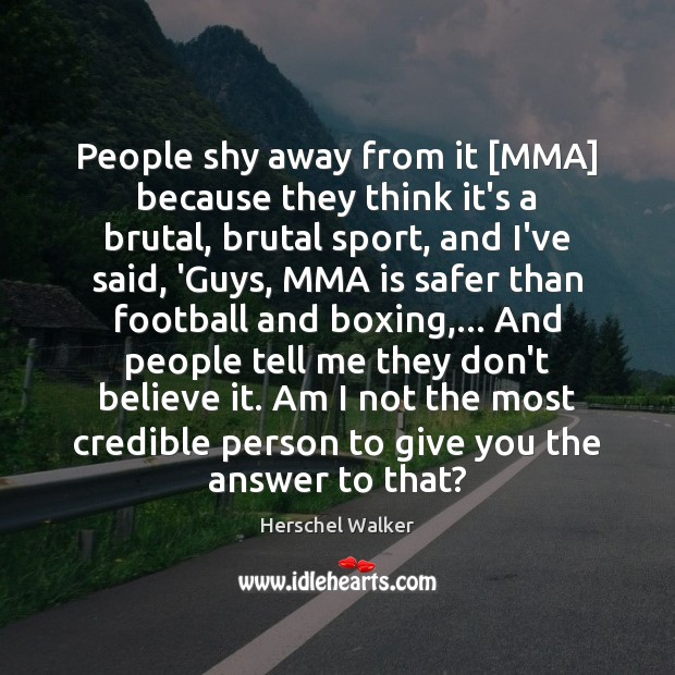 People shy away from it [MMA] because they think it's a brutal, Image