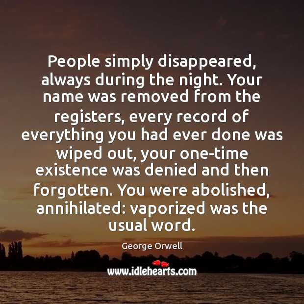People simply disappeared, always during the night. Your name was removed from Image