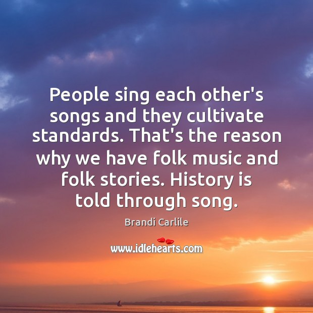 People sing each other's songs and they cultivate standards. That's the reason Image
