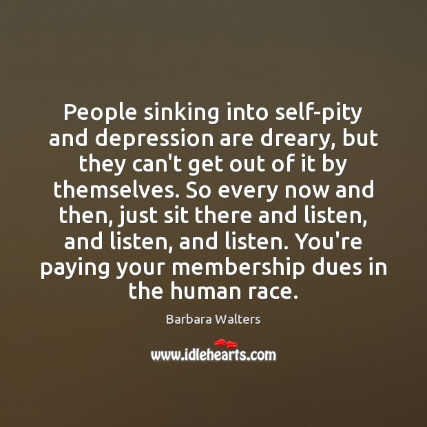People sinking into self-pity and depression are dreary, but they can't get Image