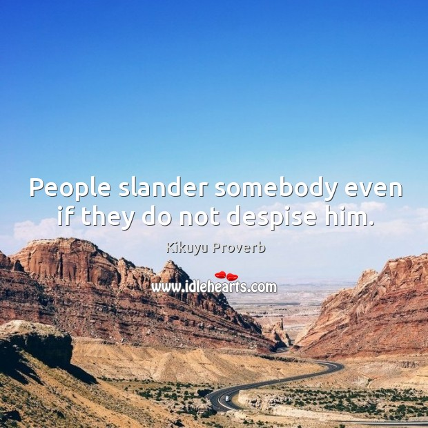 People slander somebody even if they do not despise him. Kikuyu Proverbs Image