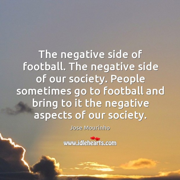 People sometimes go to football and bring to it the negative aspects of our society. Image