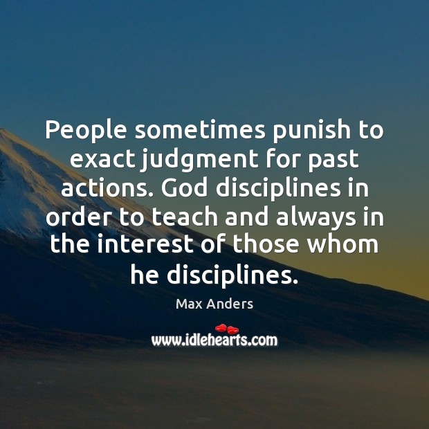 People sometimes punish to exact judgment for past actions. God disciplines in Max Anders Picture Quote