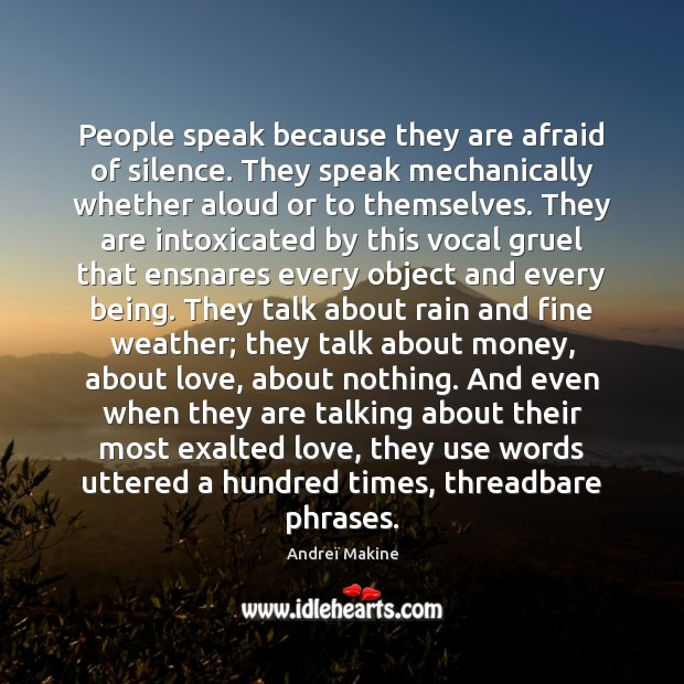 Image, People speak because they are afraid of silence. They speak mechanically whether