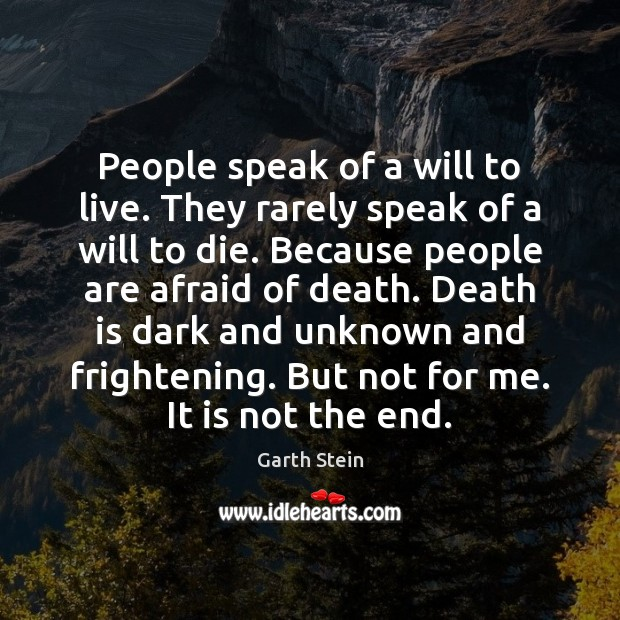 Image, People speak of a will to live. They rarely speak of a