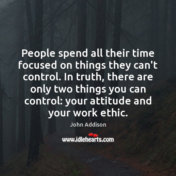 People spend all their time focused on things they can't control. In Image