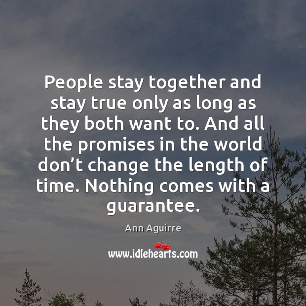 People stay together and stay true only as long as they both Ann Aguirre Picture Quote