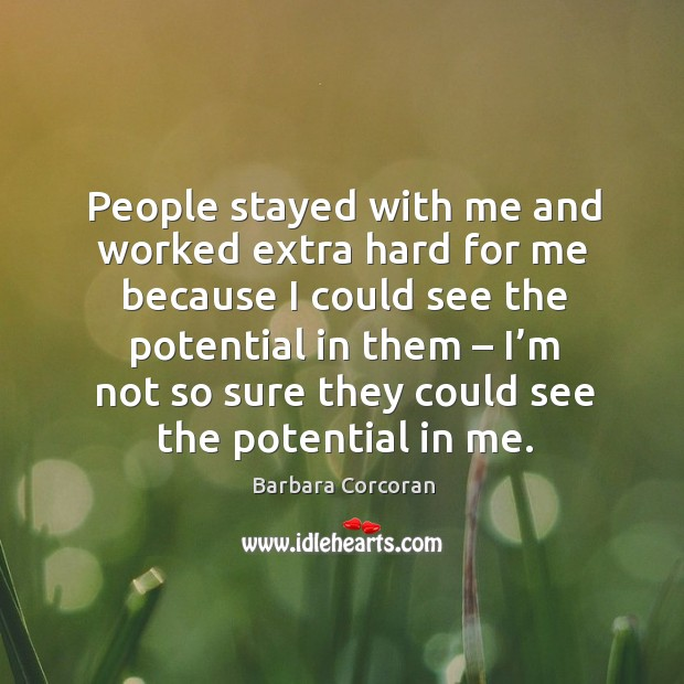People stayed with me and worked extra hard for me because I could see the potential in them Image