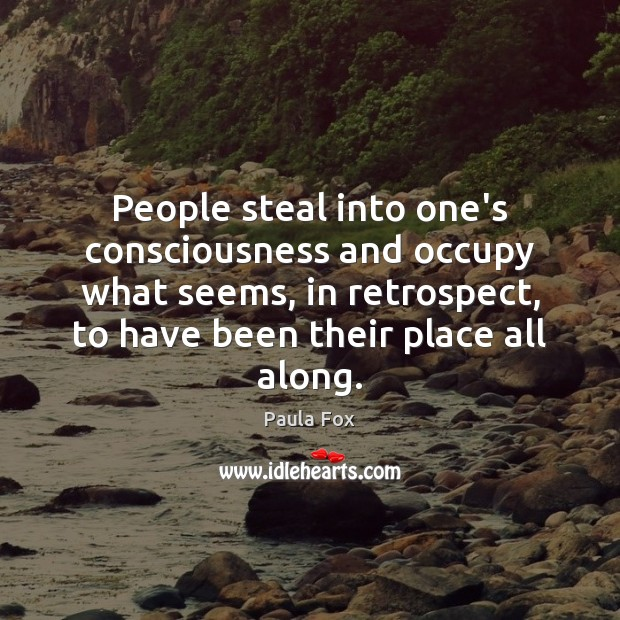 People steal into one's consciousness and occupy what seems, in retrospect, to Image