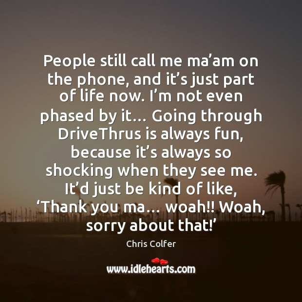 People still call me ma'am on the phone, and it's Chris Colfer Picture Quote