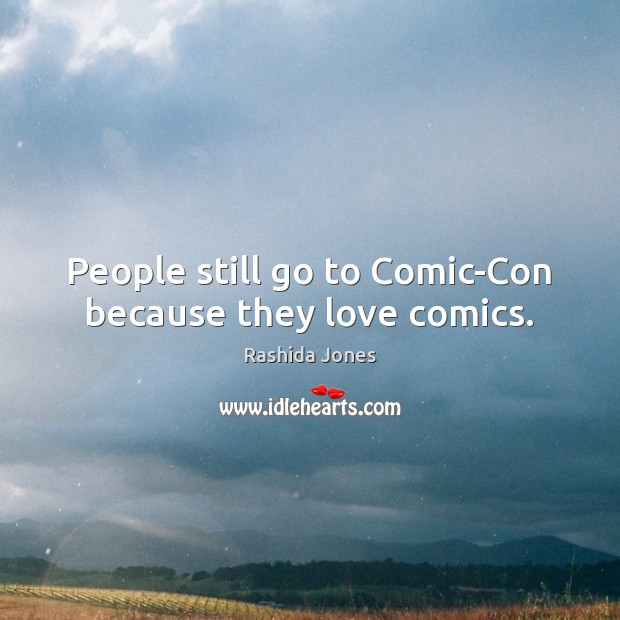 People still go to Comic-Con because they love comics. Image