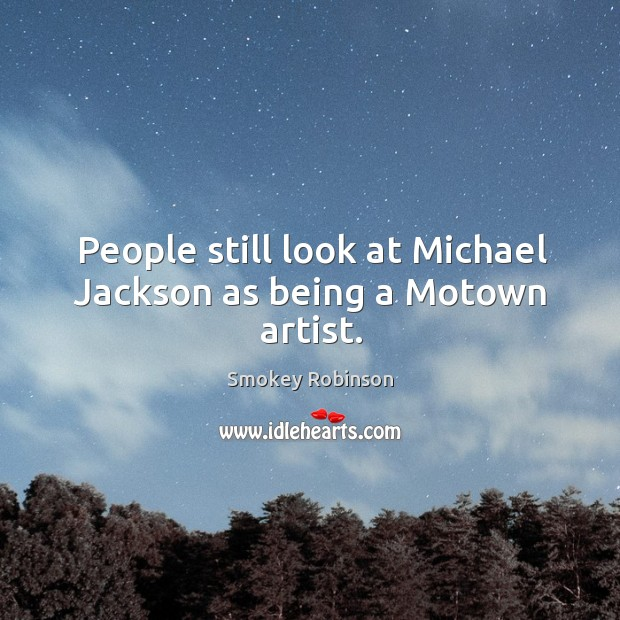 People still look at michael jackson as being a motown artist. Image