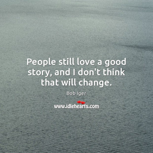 Image, People still love a good story, and I don't think that will change.