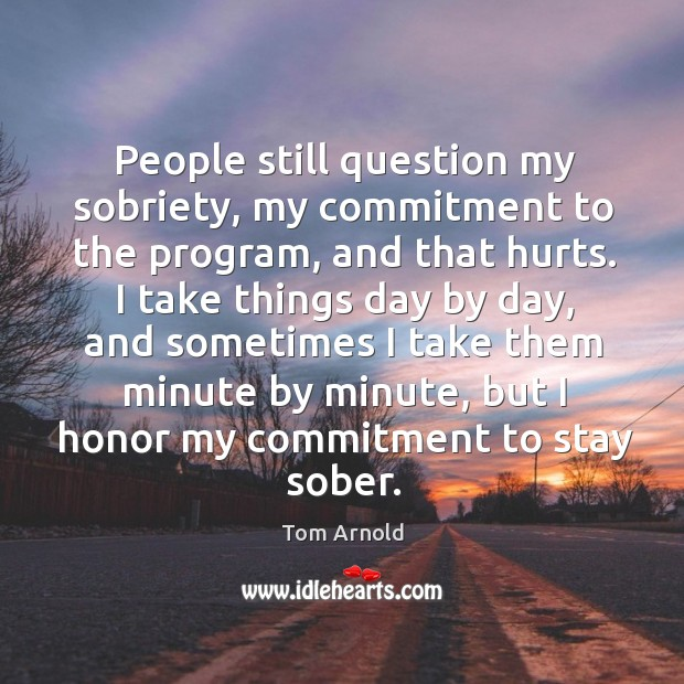 People still question my sobriety, my commitment to the program, and that hurts. Image