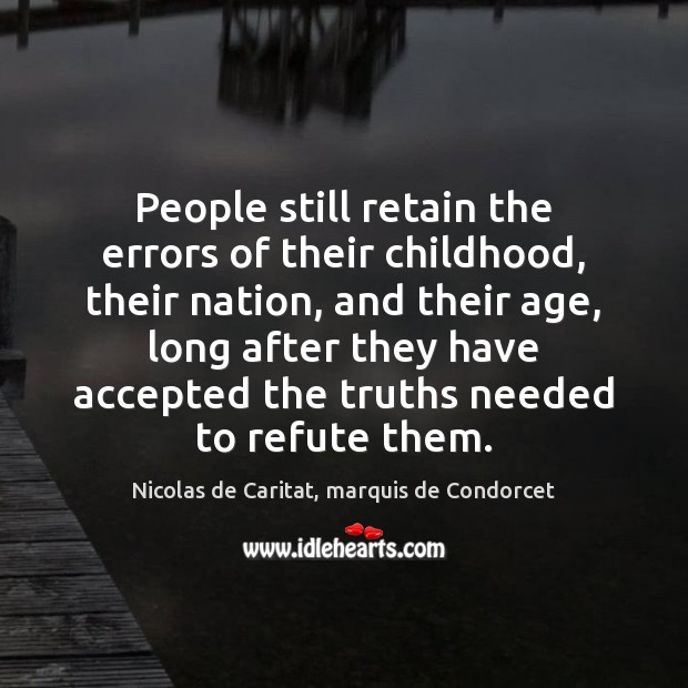 People still retain the errors of their childhood, their nation, and their Image
