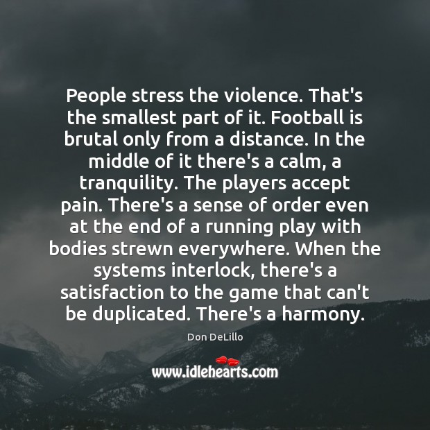 Image, People stress the violence. That's the smallest part of it. Football is