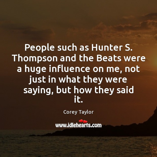 People such as Hunter S. Thompson and the Beats were a huge Corey Taylor Picture Quote