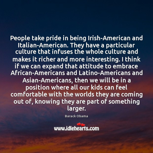 Image, People take pride in being Irish-American and Italian-American. They have a particular