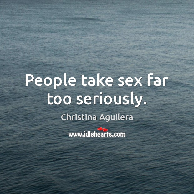 People take sex far too seriously. Image