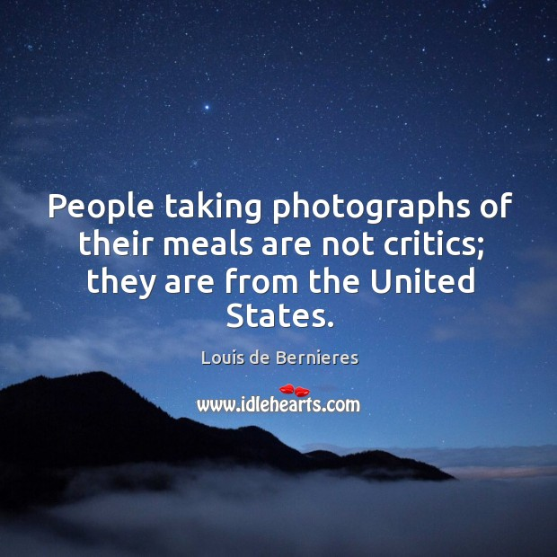 People taking photographs of their meals are not critics; they are from the united states. Image