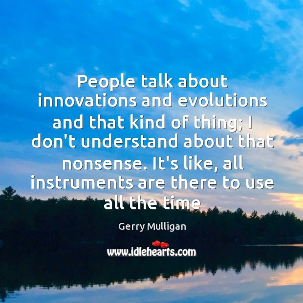 People talk about innovations and evolutions and that kind of thing; I Image