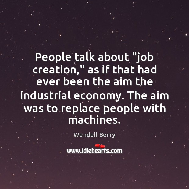 """People talk about """"job creation,"""" as if that had ever been the Image"""