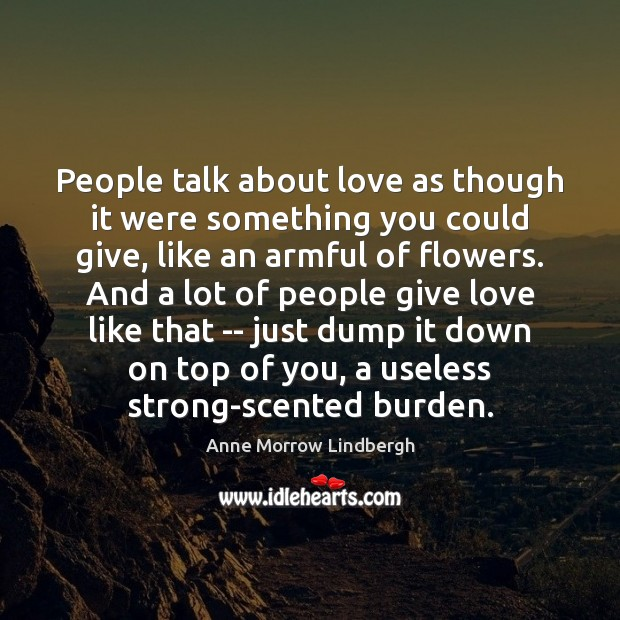 People talk about love as though it were something you could give, Image