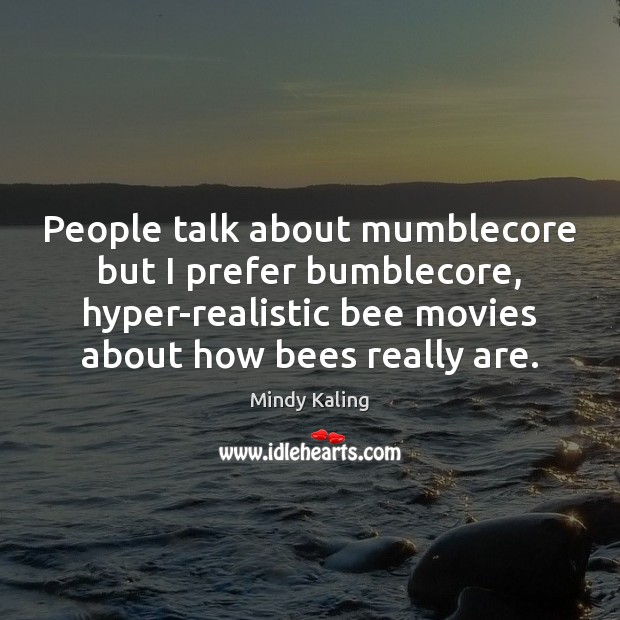 People talk about mumblecore but I prefer bumblecore, hyper-realistic bee movies about Image