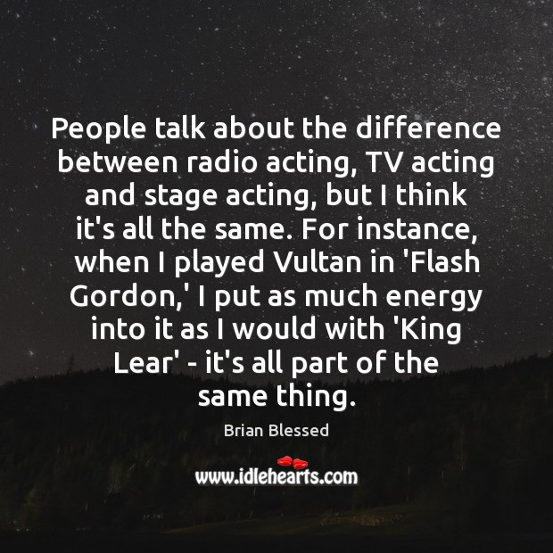 People talk about the difference between radio acting, TV acting and stage Image