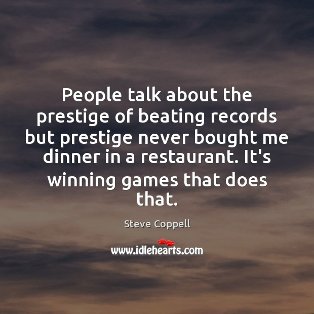 People talk about the prestige of beating records but prestige never bought Image