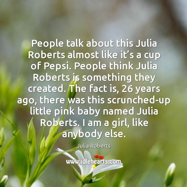 People talk about this julia roberts almost like it's a cup of pepsi. Image