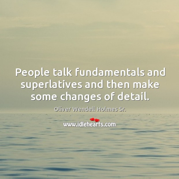 People talk fundamentals and superlatives and then make some changes of detail. Image
