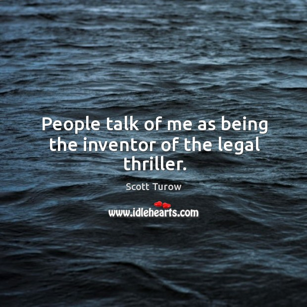 People talk of me as being the inventor of the legal thriller. Image