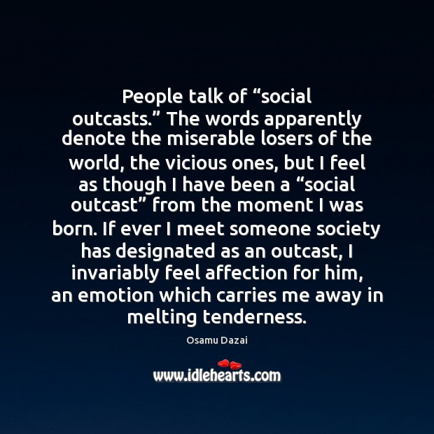"""People talk of """"social outcasts."""" The words apparently denote the miserable losers Image"""