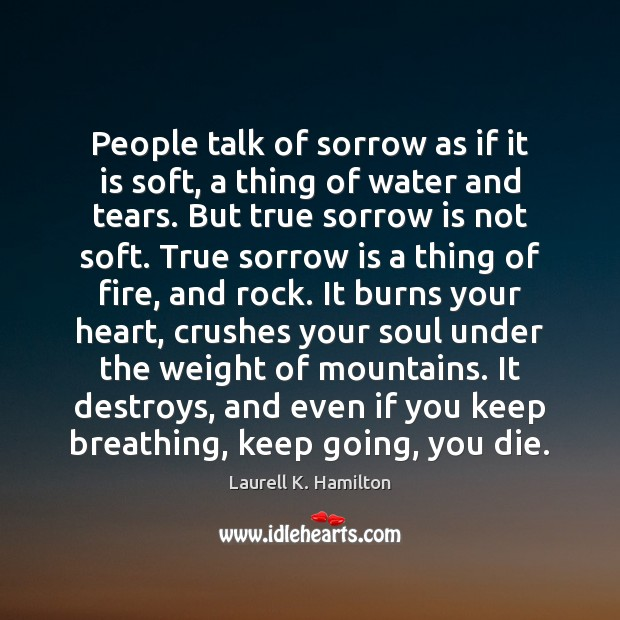 People talk of sorrow as if it is soft, a thing of Image