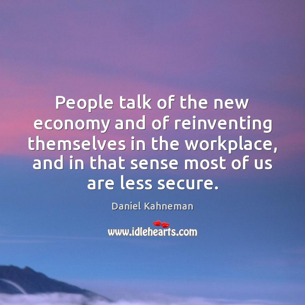 People talk of the new economy and of reinventing themselves in the Economy Quotes Image