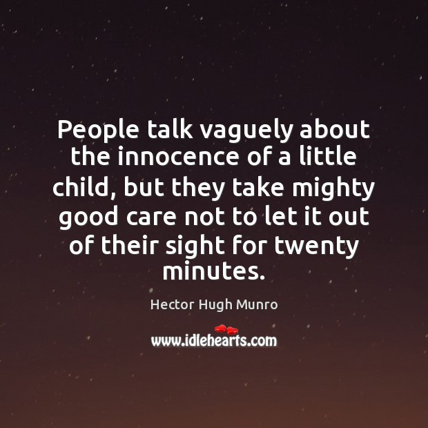People talk vaguely about the innocence of a little child, but they Image