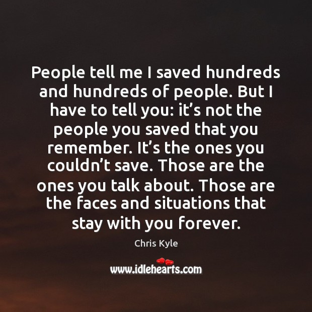 People tell me I saved hundreds and hundreds of people. But I Image