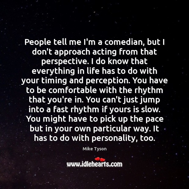 People tell me I'm a comedian, but I don't approach acting from Mike Tyson Picture Quote