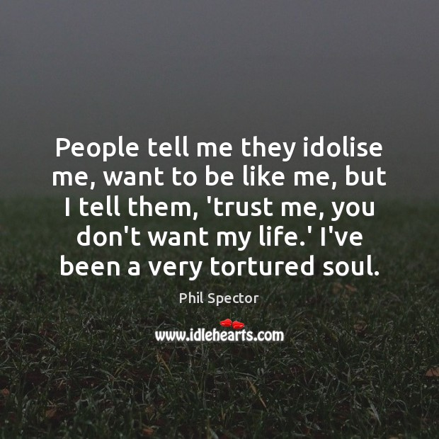 People tell me they idolise me, want to be like me, but Image