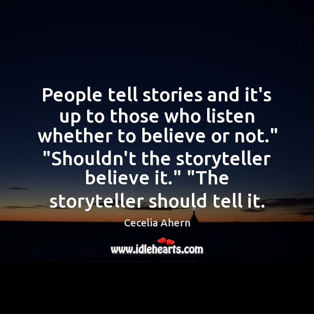 People tell stories and it's up to those who listen whether to Image